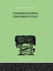 Understanding Children'S Play ebook by Hartley, Ruth E & Frank, Lawrence K & Goldenson, Robert