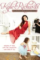 Life Is Not a Reality Show ebook by Kyle Richards