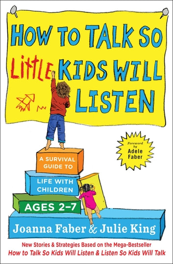 How to Talk so Little Kids Will Listen - A Survival Guide to Life with Children Ages 2-7 ebook by Joanna Faber,Julie King