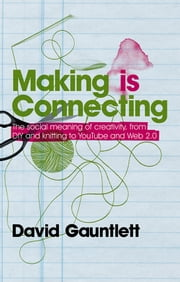 Making is Connecting ebook by David Gauntlett