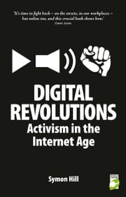 Digital Revolutions - Activism in the Internet Age ebook by Symon Hill