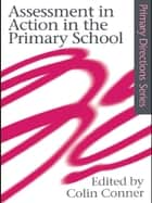 Assessment in Action in the Primary School ebook by Colin Conner