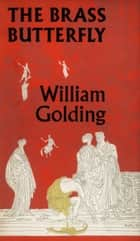 The Brass Butterfly ebook by William Golding