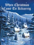 WHEN CHRISTMAS CAME TO KILCARRIG ebook by Patricia A. Richardson