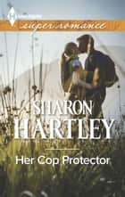 Her Cop Protector ebook by Sharon Hartley