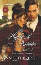 Her Highland Protector - A Thrilling Adventure of Highland Passion ebook by Ann Lethbridge