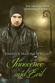 Innocence and Evil (The Arcadia Falls Chronicles #6) ebook by Jennifer Malone Wright