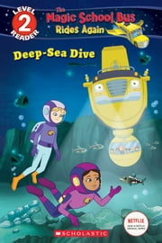 Deep-Sea Dive (The Magic School Bus: Rides Again: Scholastic Reader, Level 2) eBook by Samantha Brooke, Artful Doodlers Ltd.