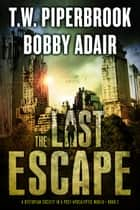 The Last Escape ebook by Bobby Adair,T.W. Piperbrook
