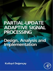 Partial-Update Adaptive Signal Processing - Design Analysis and Implementation ebook by Kutluyil Dogancay
