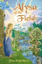 Alysa of the Fields, Book One in the Tellings of Xunar-kun Series ebook by Tina Field Howe