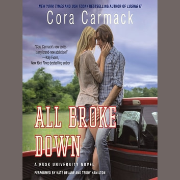 All Broke Down - A Rusk University Novel audiobook by Cora Carmack