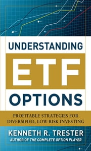 Understanding ETF Options: Profitable Strategies for Diversified, Low-Risk Investing ebook by Kenneth Trester