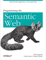 Programming the Semantic Web - Build Flexible Applications with Graph Data ebook by Toby Segaran, Colin Evans, Jamie Taylor