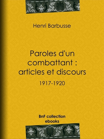 Paroles d'un combattant : articles et discours - 1917-1920 ebook by Henri Barbusse