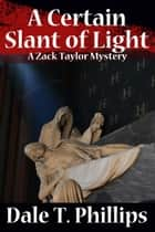 A Certain Slant of Light - The Zack Taylor series, #4 ebook by
