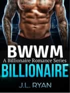 BWWM - Billionaire: A Billionaire Romance Series ebooks by J.L. Ryan