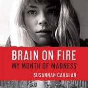 Brain on Fire - My Month of Madness audiobook by Susannah Cahalan