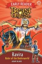 Beast Quest Early Reader: Ravira, Ruler of the Underworld ebook by Adam Blade