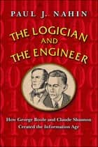 The Logician and the Engineer ebook by Paul J. Nahin