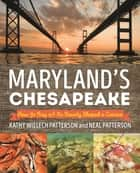 Maryland's Chesapeake - How the Bay and Its Bounty Shaped a Cuisine ebook by Neal Patterson, Kathryn Wielech Patterson
