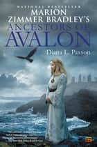 Marion Zimmer Bradley's Ancestors of Avalon ebook by Diana L. Paxson