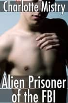 Alien Prisoner of the FBI ebook by Charlotte Mistry