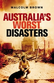 Australia's Worst Disasters ebook by Malcolm Brown