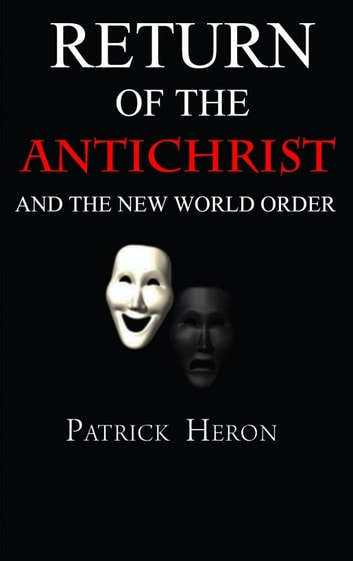 Return of the Antichrist and the New World Order ebook by Patrick Heron