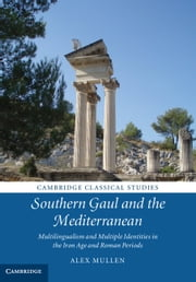 Southern Gaul and the Mediterranean - Multilingualism and Multiple Identities in the Iron Age and Roman Periods ebook by Dr Alex Mullen