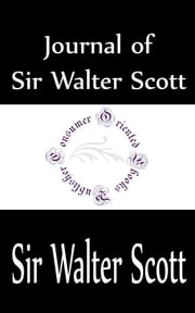 Journal of Sir Walter Scott ebook by Sir Walter Scott