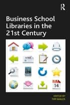 Business School Libraries in the 21st Century ebook by Tim Wales