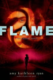 Flame - A Sky Chasers Novel ebook by Amy Kathleen Ryan