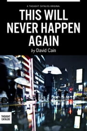 This Will Never Happen Again ebook by David Cain