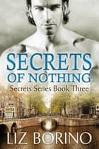 Secrets of Nothing ebook by Liz Borino
