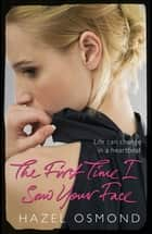 The First Time I Saw Your Face ebook by Hazel Osmond