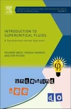 Introduction to Supercritical Fluids ebook by Richard Smith Jr.,Hiroshi Inomata,Cor Peters