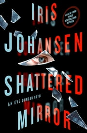 Shattered Mirror - An Eve Duncan Novel ebook by Iris Johansen