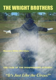 The Wright Brothers - The Case of the Disappearing Acrobat ebook by Maurice Miles Martinez