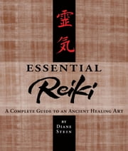 Essential Reiki - A Complete Guide to an Ancient Healing Art ebook by Kobo.Web.Store.Products.Fields.ContributorFieldViewModel