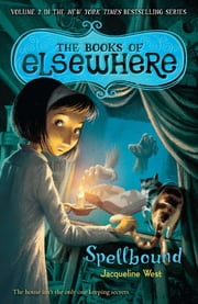 Spellbound - The Books of Elsewhere: Volume 2 ebook by Jacqueline West