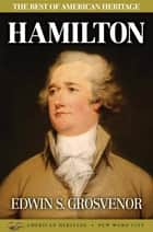 The Best of American Heritage: Hamilton ebook by Edwin S. Grosvenor