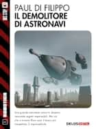 Il demolitore di astronavi ebook by Paul Di Filippo