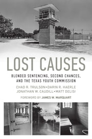 Lost Causes - Blended Sentencing, Second Chances, and the Texas Youth Commission ebook by Chad R. Trulson,Darin R. Haerle,Jonathan W. Caudill,Matt DeLisi,James W. Marquart