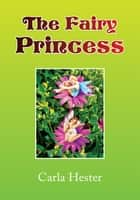The Fairy Princess ebook by Carla Hester
