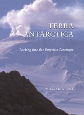 Terra Antarctica - Looking into the Emptiest Continent ebook by William Fox