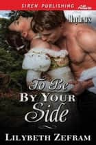To Be by Your Side ebook by Lilybeth Zefram