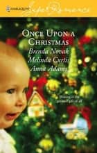 Once Upon a Christmas: Just Like the Ones We Used to Know\The Night Before Christmas\All the Christmases to Come - Just Like the Ones We Used to Know\The Night Before Christmas\All the Christmases to Come ebook by Brenda Novak, Melinda Curtis, Anna Adams