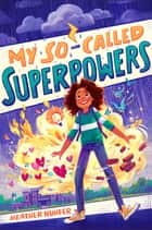 My So-Called Superpowers ebook by Heather Nuhfer, Simini Blocker