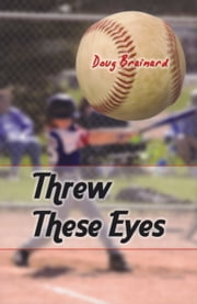Threw These Eyes - Advice for Dads and Coaches ebook by Doug Brainard